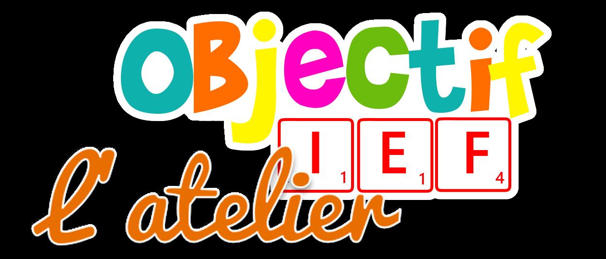 L'atelier d'Objectif IEF